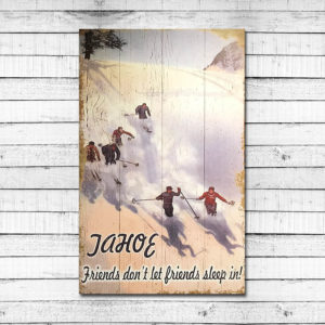 Tahoe – Friends Don't Let Friends Sleep In!